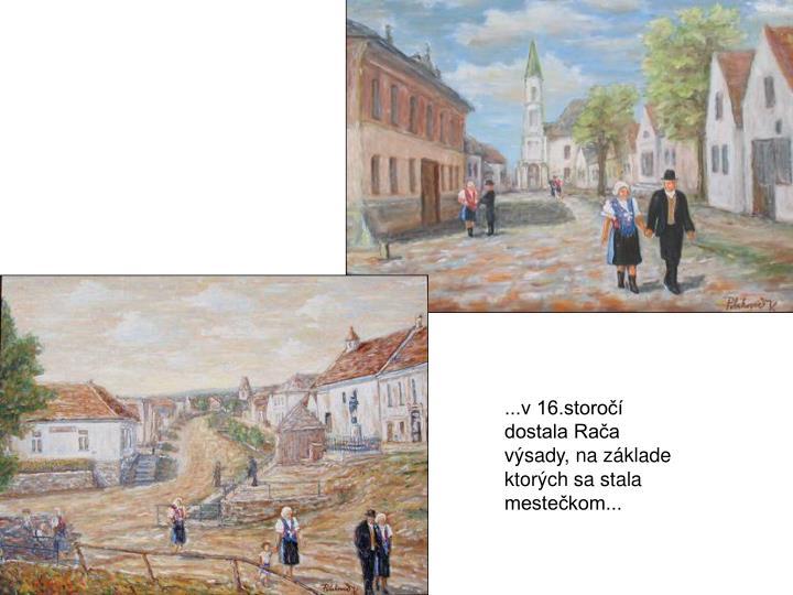...v 16.storočí dostala Rača výsady, na základe ktorých sa stala mestečkom...