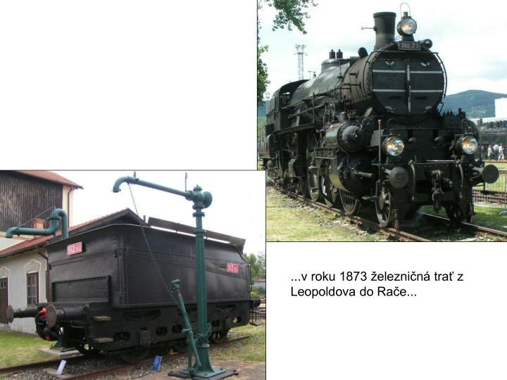 ...v roku 1873 železničná trať z Leopoldova do Rače...