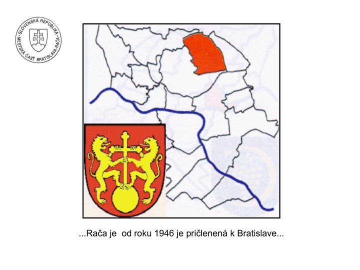 ...Rača je  od roku 1946 je pričlenená k Bratislave...