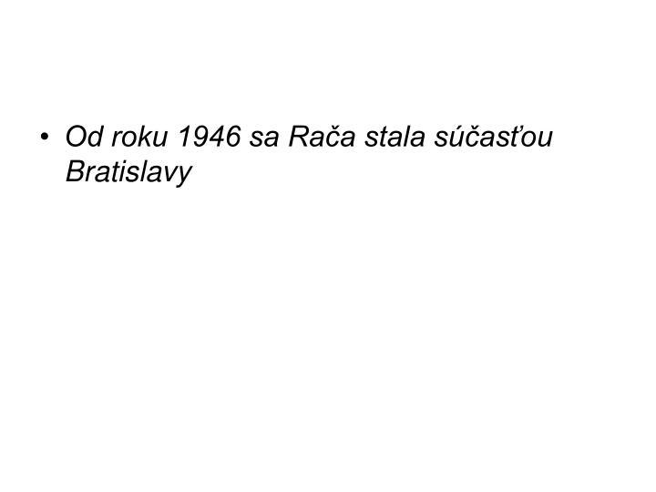 Od roku 1946 sa Rača stala súčasťou Bratislavy