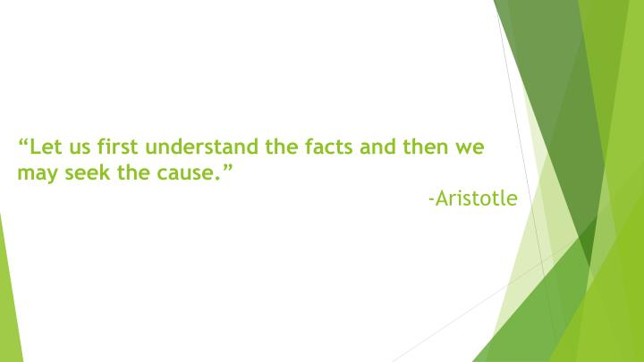 """Let us first understand the facts and then we may seek the cause."""