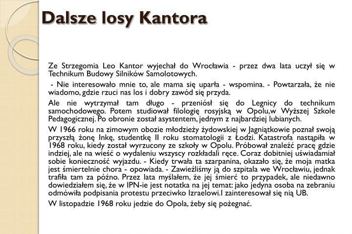 Ze Strzegomia Leo Kantor wyjechał do Wrocławia - przez dwa lata uczył się w