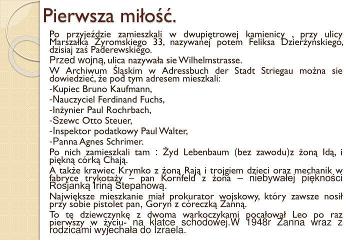 Po przyjeździe zamieszkali w dwupiętrowej kamienicy , przy ulicy Marszałka Żyromskiego 33, nazywanej potem Feliksa Dzierżyńskiego, dzisiaj zaś Paderewskiego.
