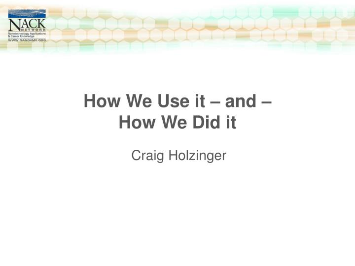 How We Use it – and –