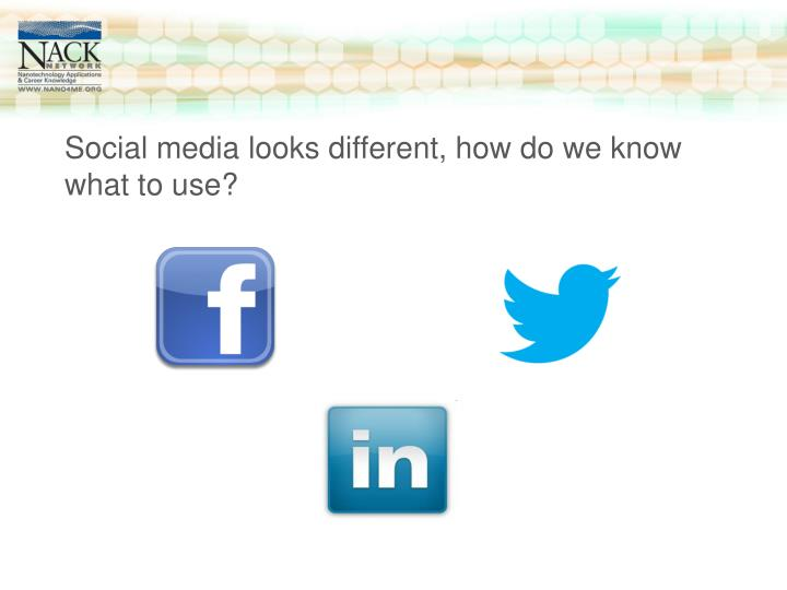 Social media looks different, how do we know what to use?