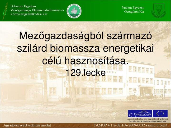Mezőgazdaságból származó szilárd biomassza energetikai célú hasznosítása.