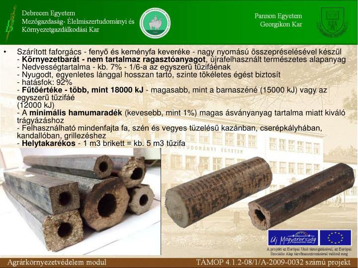 Szárított faforgács - fenyő és keményfa keveréke - nagy nyomású összepréselésével készül