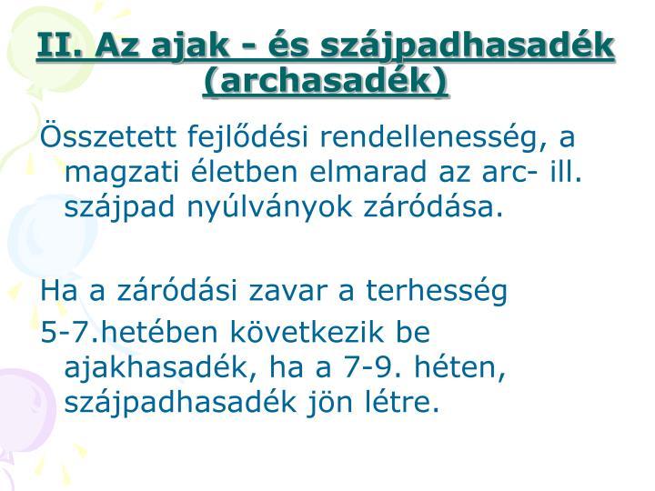 II. Az ajak - és szájpadhasadék (archasadék)