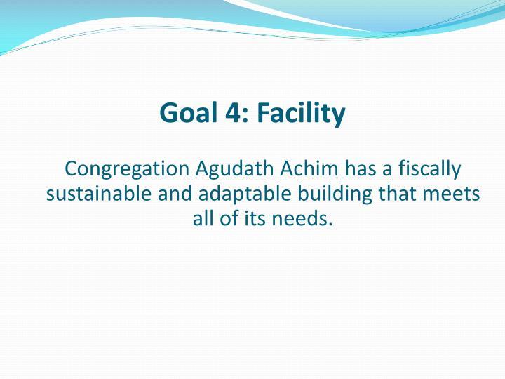 Goal 4: Facility