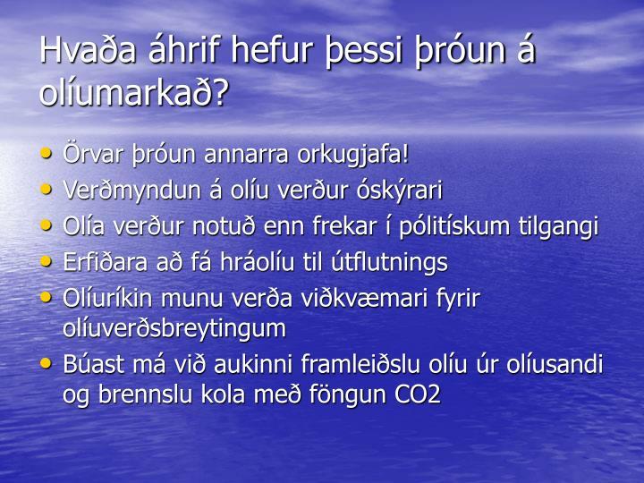Hvaða áhrif hefur þessi þróun á olíumarkað?