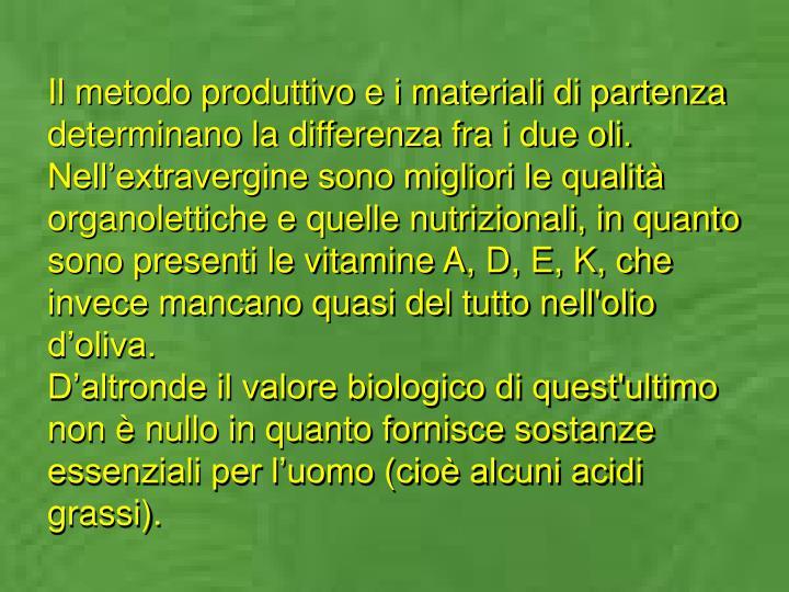 Il metodo produttivo e i materiali di partenza determinano la differenza fra i due oli.