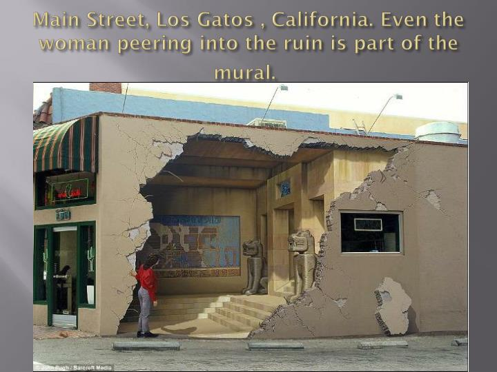 Main Street, Los Gatos , California. Even the woman peering into the ruin is part of the mural.