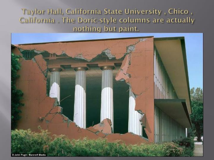 Taylor Hall, California State University , Chico , California . The Doric-style columns are actually nothing but paint.