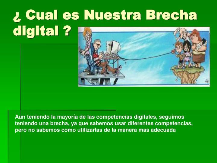 ¿ Cual es Nuestra Brecha digital ?