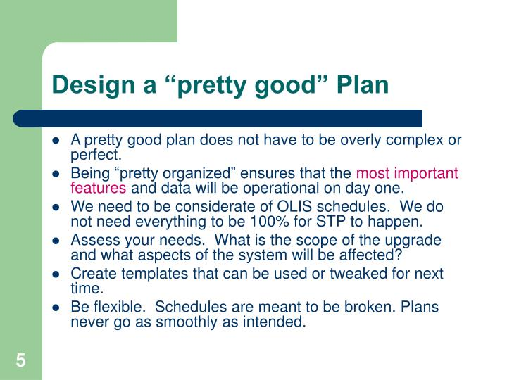"Design a ""pretty good"" Plan"
