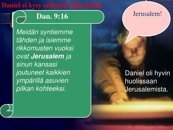 Daniel ei kysy selitystä! Hän tietää.