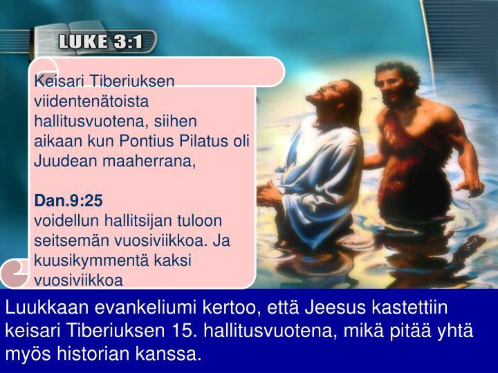 Keisari Tiberiuksen viidentenätoista hallitusvuotena, siihen aikaan kun Pontius Pilatus oli Juudean maaherrana,