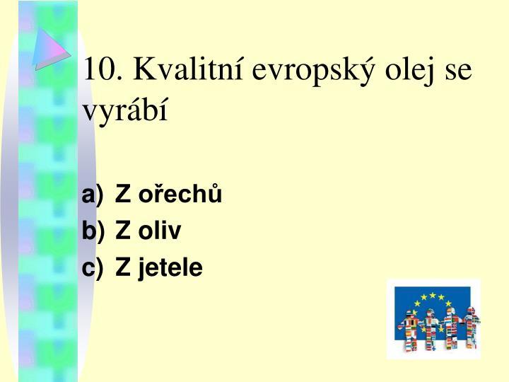 10. Kvalitní evropský olej se vyrábí