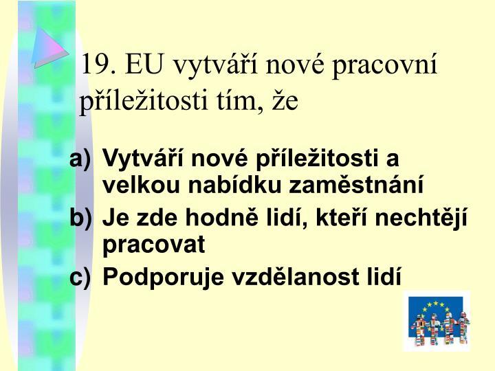 19. EU vytváří nové pracovní příležitosti tím, že