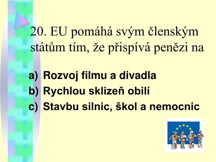 20. EU pomáhá svým členským státům tím, že přispívá penězi na