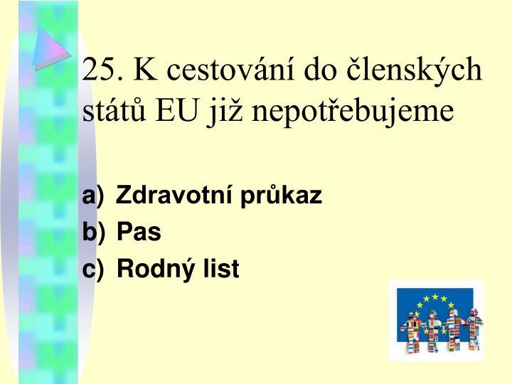 25. K cestování do členských států EU již nepotřebujeme