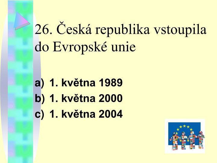 26. Česká republika vstoupila do Evropské unie