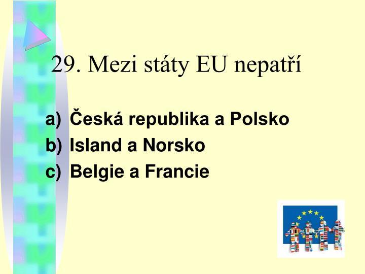 29. Mezi státy EU nepatří