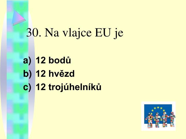 30. Na vlajce EU je