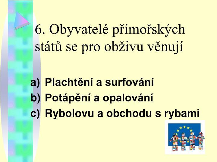 6. Obyvatelé přímořských států se pro obživu věnují