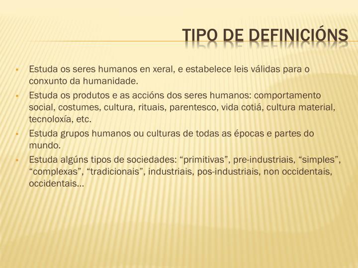 Estuda os seres humanos en xeral, e estabelece leis válidas para o conxunto da humanidade.