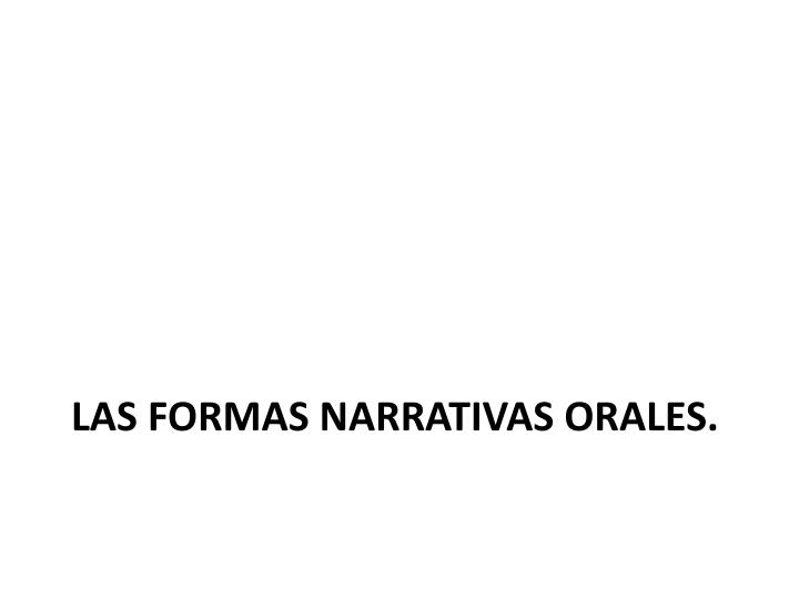 LAS FORMAS narrativas ORALES.