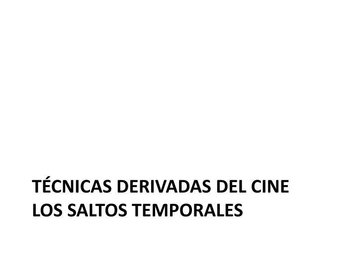 TÉCNICAS DERIVADAS DEL CINE