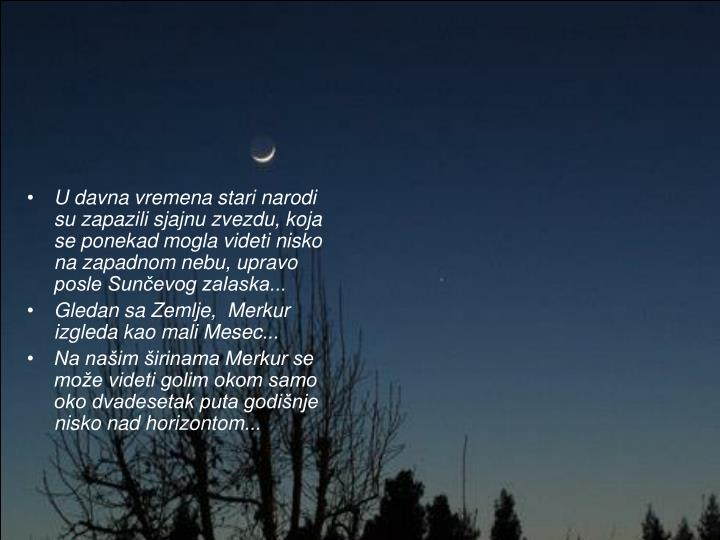U davna vremena stari narodi su zapazili sjajnu zvezdu, koja se ponekad mogla videti nisko na zapadnom nebu, upravo posle Sunčevog zalaska...