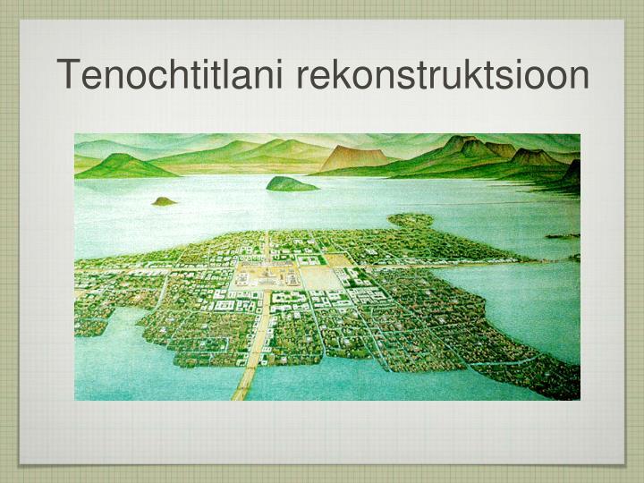 Tenochtitlani rekonstruktsioon
