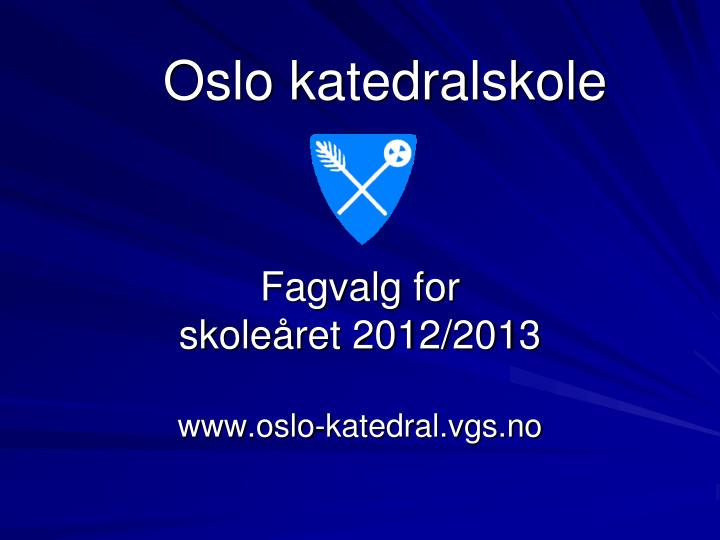 Fagvalg for skole ret 2012 2013 www oslo katedral vgs no
