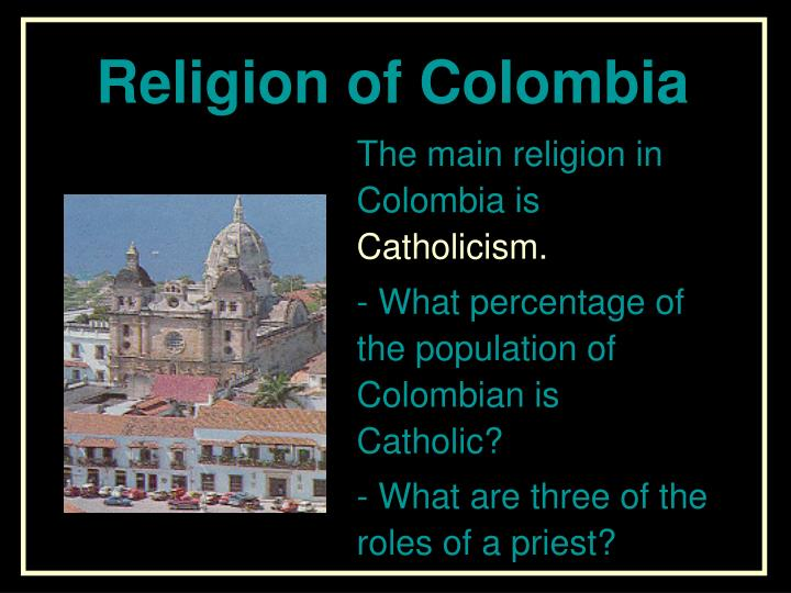 The main religion in Colombia is