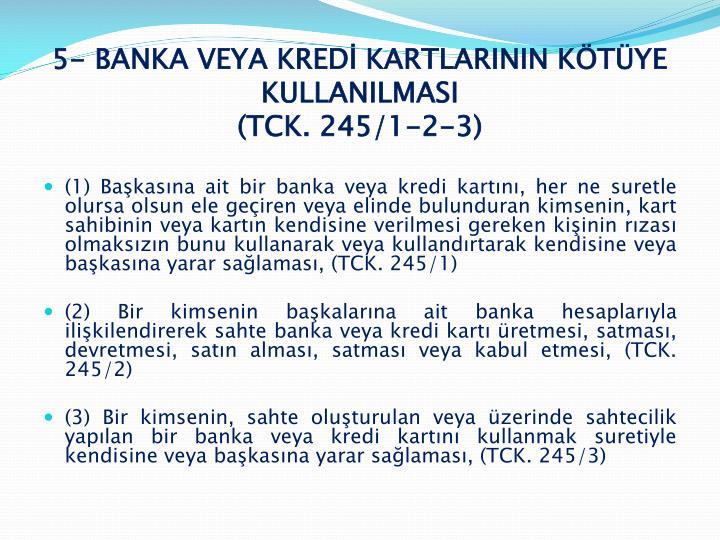 5- BANKA VEYA KREDİ KARTLARININ KÖTÜYE KULLANILMASI