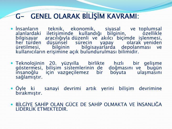 G-   GENEL OLARAK BİLİŞİM KAVRAMI