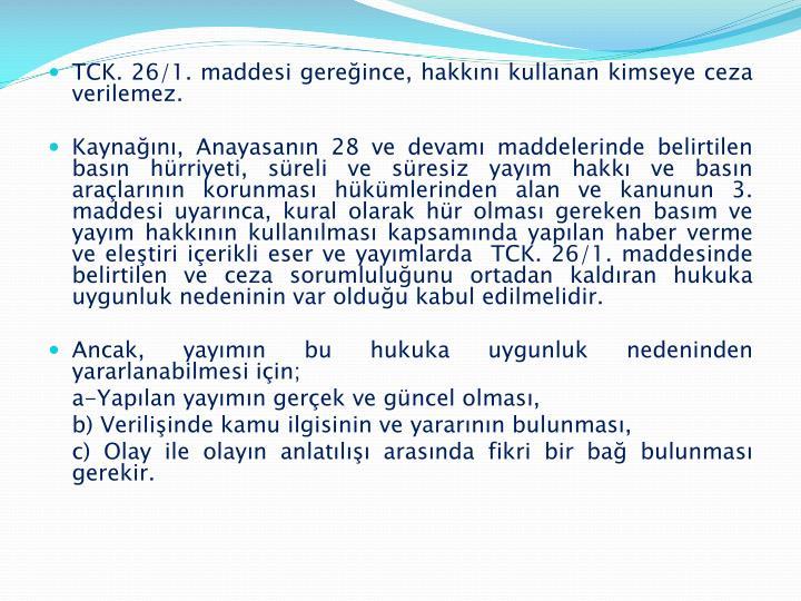 TCK. 26/1. maddesi gereğince, hakkını kullanan kimseye ceza verilemez.