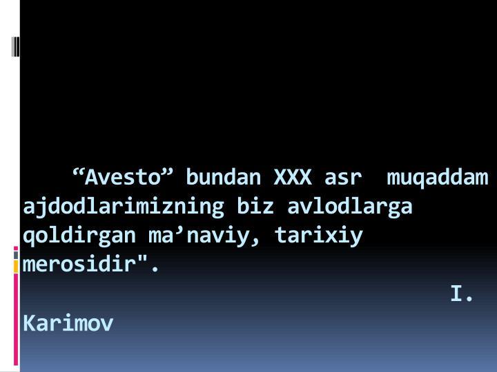 """""""Avesto"""" bundan XXX asr  muqaddam ajdodlarimizning biz avlodlarga qoldirgan ma'naviy, tarixiy merosidir""""."""