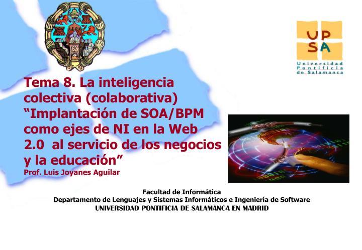 """Tema 8. La inteligencia colectiva (colaborativa) """"Implantación de SOA/BPM como ejes de NI en la Web 2.0  al servicio de los negocios y la educación"""""""