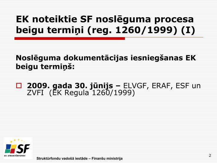 EK noteiktie SF noslēguma procesa beigu termiņi (reg. 1260/1999) (I)