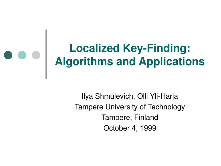 Localized key finding algorithms and applications