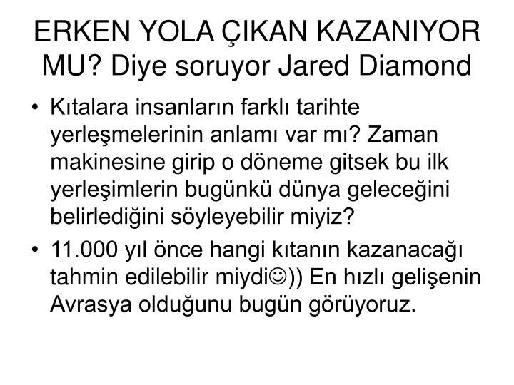 ERKEN YOLA IKAN KAZANIYOR MU? Diye soruyor Jared Diamond