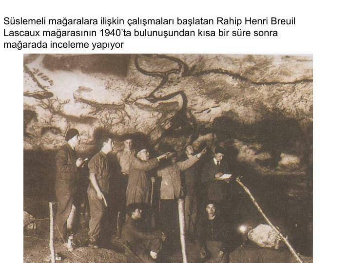 Süslemeli mağaralara ilişkin çalışmaları başlatan Rahip Henri Breuil Lascaux mağarasının 1940'ta bulunuşundan kısa bir süre sonra mağarada inceleme yapıyor