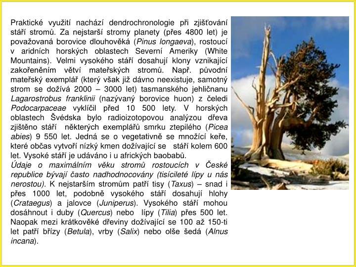 Praktick vyuit nachz dendrochronologie pi zjiovn st strom. Za nejstar stromy planety (pes 4800 let) je povaovan borovice dlouhovk (