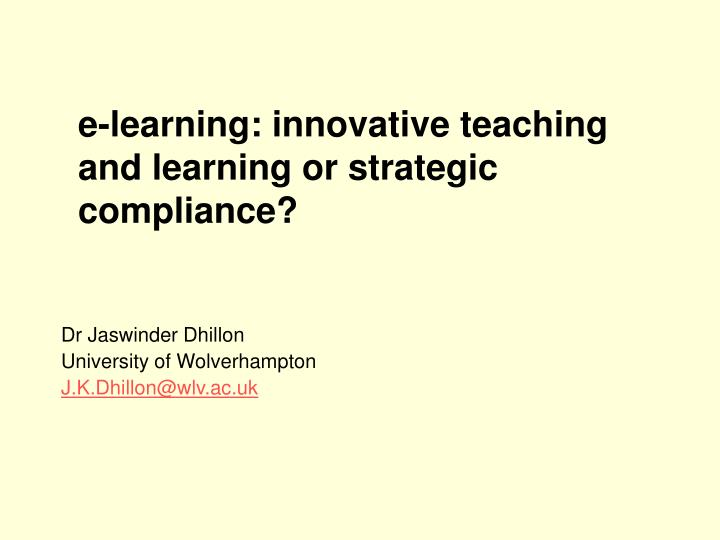E learning innovative teaching and learning or strategic compliance