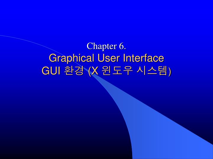 Chapter 6 graphical user interface gui x
