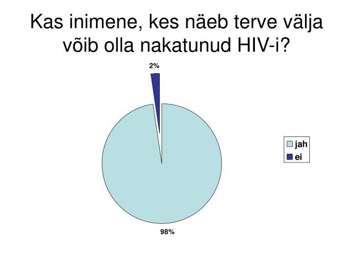 Kas inimene, kes näeb terve välja võib olla nakatunud HIV-i?