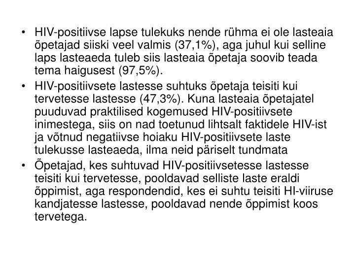 HIV-positiivse lapse tulekuks nende rühma ei ole lasteaia õpetajad siiski veel valmis (37,1%), aga juhul kui selline laps lasteaeda tuleb siis lasteaia õpetaja soovib teada tema haigusest (97,5%).